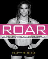 Roar : How To Match Your Food And Fitness To Your Female Physiology For Optimum Performance, Great Health, And A Strong, Lean Body For Life by Sims, Stacy T. © 2016 (Added: 9/12/16)
