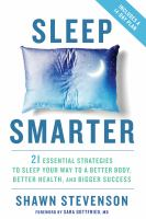 Sleep Smarter : 21 Essential Strategies To Sleep Your Way To A Better Body, Better Health, And Bigger Success by Stevenson, Shawn © 2016 (Added: 9/26/16)