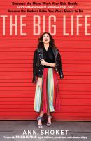 The Big Life : Embrace The Mess, Work Your Side Hustle, Find A Monumental Relationship, And Become The Badass Babe You Were Meant To Be by Shoket, Ann © 2017 (Added: 7/6/17)