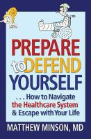 Prepare To Defend Yourself : How To Navigate The Healthcare System And Escape With Your Life by Minson, Matthew © 2014 (Added: 1/9/15)