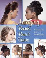 Amazing Braids, Buns, & Twists : A Step-by-step Guide To 34 Beautiful Styles by Mayost, Eric © 2015 (Added: 9/27/16)