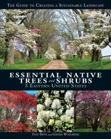 Essential Native Trees And Shrubs For The Eastern United States : The Guide To Creating A Sustainable Landscape by Dove, Tony © 2018 (Added: 4/16/18)