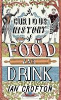A Curious History Of Food And Drink by Crofton, Ian © 2014 (Added: 1/13/15)