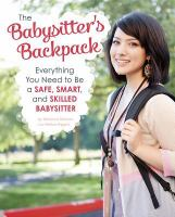The Babysitter's Backpack : Everything You Need To Be A Safe, Smart, And Skilled Babysitter by Rissman, Rebecca © 2015 (Added: 2/9/17)
