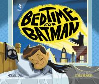 Bedtime+for+batman by Dahl, Michael © 2016 (Added: 2/15/17)