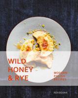 Wild Honey & Rye : Modern Polish Recipes by Behan, Ren © 2018 (Added: 8/9/18)
