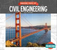 Amazing Feats Of Civil Engineering by Carmichael, L. E. (Lindsey E.) © 2015 (Added: 1/15/15)