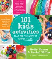 101 Kids Activities That Are The Bestest, Funnest Ever! : The Entertainment Solution For Parents, Relatives & Babysitters! by Homer, Holly © 2014 (Added: 1/9/15)