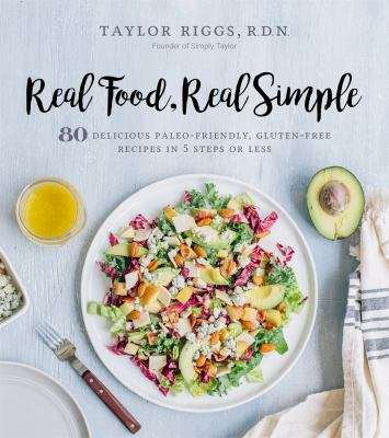 cover of Real Food, Real Simple: 80 Delicious Paleo-Friendly, Gluten-Free Recipes in 5 Steps or Less