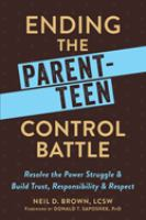 Ending The Parent-teen Control Battle : Resolve The Power Struggle And Build Trust, Responsibility, And Respect by Brown, Neil D. © 2016 (Added: 3/13/17)