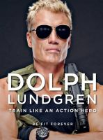 Train Like An Action Hero : Be Fit Forever by Lundgren, Dolph © 2014 (Added: 3/2/15)