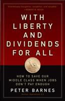 With Liberty And Dividends For All : How To Save Our Middle Class When Jobs Don't Pay Enough by Barnes, Peter © 2014 (Added: 5/11/15)