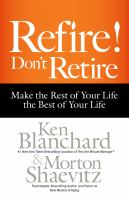 Refire! Don't Retire : Make The Rest Of Your Life The Best Of Your Life by Blanchard, Kenneth H. © 2015 (Added: 3/23/15)