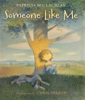 Someone+like+me by MacLachlan, Patricia © 2017 (Added: 7/14/17)