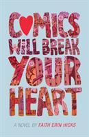 Comics Will Break Your Heart : A Novel by Hicks, Faith Erin © 2019 (Added: 7/25/19)