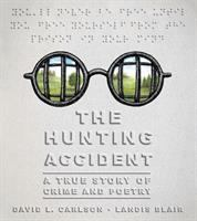 The Hunting Accident : A True Story Of Crime And Poetry by Carlson, David L. © 2017 (Added: 1/10/18)