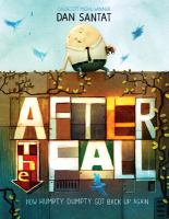 After+the+fall++how+humpty+dumpty+got+back+up+again by Santat, Dan © 2017 (Added: 10/4/17)