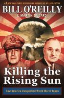 Killing The Rising Sun : How America Vanquished World War Ii Japan by O'Reilly, Bill © 2016 (Added: 9/22/16)