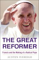 The Great Reformer : Francis And The Making Of A Radical Pope by Ivereigh, Austen © 2014 (Added: 2/20/15)