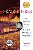 Prairie Fires: The Dreams of Laura Ingalls Wilder