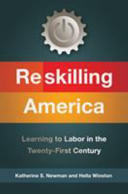 cover of Reskilling America: Learning to Labor in the Twenty-First Century by Katherine S. Newman and Hella Winston