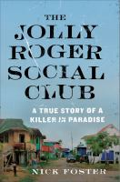 The Jolly Roger Social Club : A True Story Of A Killer In Paradise by Foster, Nick © 2016 (Added: 9/9/16)