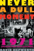 Never A Dull Moment : 1971, The Year That Rock Exploded by Hepworth, David © 2016 (Added: 8/30/16)