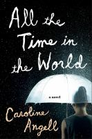All The Time In The World : A Novel by Angell, Caroline © 2016 (Added: 9/26/16)