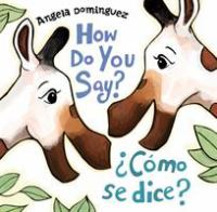 How+do+you+say++como+se+dice by Dominguez, Angela N. © 2016 (Added: 11/30/16)