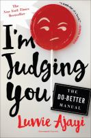 I'm Judging You : The Do-better Manual by Ajayi, Luvvie © 2016 (Added: 1/9/17)