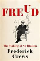 Freud : The Making Of An Illusion by Crews, Frederick C. © 2017 (Added: 9/19/17)