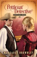 Petticoat Detective by Brownley, Margaret © 2014 (Added: 4/23/15)