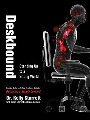 cover of Deskbound: Standing Up to a Sitting World by Dr. Kelly Starrett with Juliet Starrett and Glen Cordoza