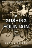 A Gushing Fountain : A Novel by Walser, Martin © 2015 (Added: 7/21/15)