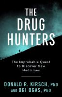 The Drug Hunters : The Improbable Quest To Discover New Medicines by Kirsch, Donald R. © 2017 (Added: 1/5/17)