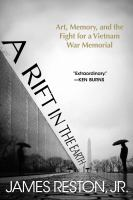 A Rift In The Earth : Art, Memory, And The Fight For A Vietnam War Memorial by Reston, James, Jr © 2017 (Added: 11/9/17)