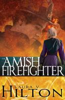 The Amish Firefighter by Hilton, Laura V. © 2016 (Added: 8/24/16)