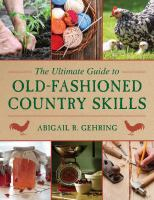 The Ultimate Guide To Old-fashioned Country Skills by Gehring, Abigail R. © 2014 (Added: 1/13/15)