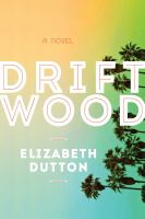 Driftwood : A Novel by Dutton, Elizabeth © 2014 (Added: 1/20/15)