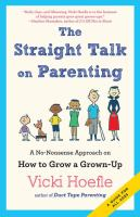 The Straight Talk On Parenting : A No-nonsense Approach On How To Grow A Grown-up by Hoefle, Vicki © 2015 (Added: 4/23/15)