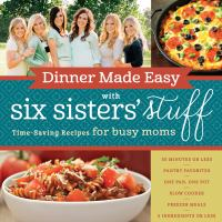 Dinner Made Easy With Six Sisters' Stuff : Time-saving Recipes For Busy Moms by Six Sisters' Stuff © 2016 (Added: 10/12/16)