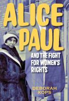 Alice Paul and the fight for women's rights : from the vote to the Equal Rights Amendment