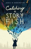 Catching+a+storyfish by Harrington, Janice N. © 2016 (Added: 1/17/17)