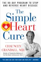 The Simple Heart Cure : Dr. Crandall's 90-day Program To Stop And Reverse Heart Disease by Crandall, Chauncey W. © 2013 (Added: 8/30/16)