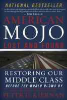 American Mojo : Lost And Found : Restoring Our Middle Class Before The World Blows By by Kiernan, Peter D. © 2015 (Added: 8/13/15)