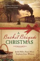 A Basket Brigade Christmas : Three Women, Three Love Stories, One Country Divided by  © 2015 (Added: 5/11/16)