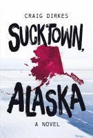 Sucktown, Alaska : a novel
