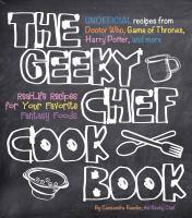 The Geeky Chef Cookbook : Unofficial Recipes From Doctor Who, Game Of Thrones, Harry Potter, And More : Real-life Recipes For Your Favorite Fantasy Foods by Reeder, Cassandra © 2015 (Added: 7/13/16)