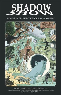 Shadow show : stories in celebration of Ray Bradbury.
