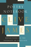 Poetry Notebook : Reflections On The Intensity Of Language by James, Clive © 2015 (Added: 4/3/15)